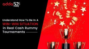 Understand How To Be In A Win-Win Situation in Real Cash Rummy Tournaments